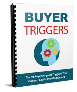 BUYER TRIGGERS   The 10 Psychological Triggers That Convert Leads Into Customers